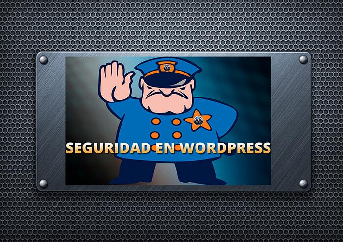 Seguridad en WordPress. Tu web a prueba de bombas